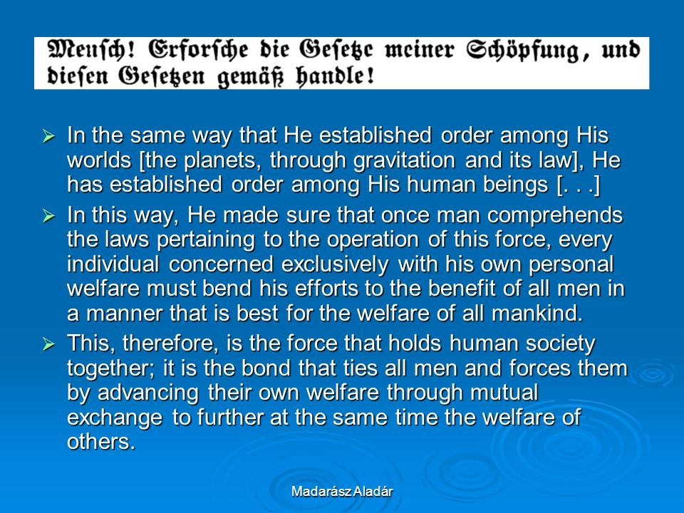 In the same way that He established order among His worlds [the planets, through gravitation and its law], He has established order among His human beings [. . .]